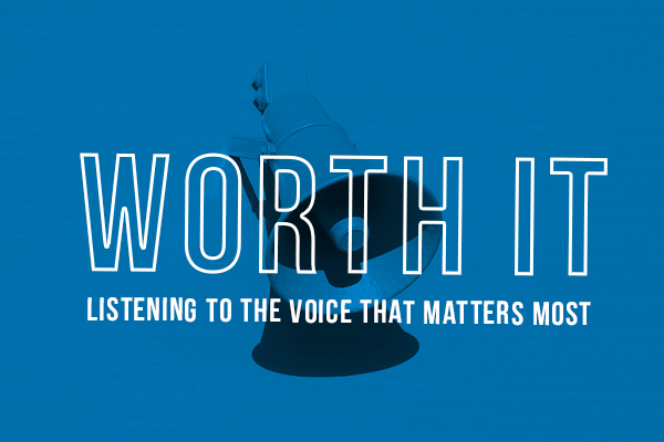 Worth It: Listening to the Voice that Matters Most